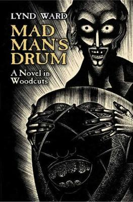 Mad Man's Drum: A Novel in Woodcuts - Ward, Lynd