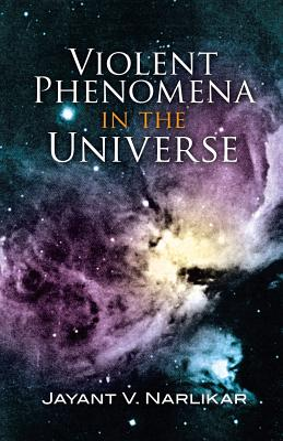 Violent Phenomena in the Universe - Narlikar, Jayant Vishnu, PhD