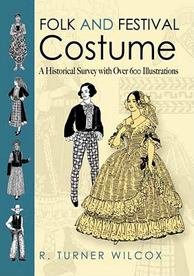 Folk and Festival Costume: A Historical Survey with Over 600 Illustrations - Wilcox, R Turner