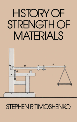 History of Strength of Materials - Timoshenko, Stephen P, and Engineering