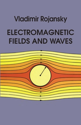 Electromagnetic Fields and Waves - Rojansky, Vladimir, and Physics