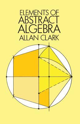 Elements of Abstract Algebra - Clark, Allan, and Mathematics