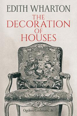 The Decoration of Houses - Wharton, Edith, and Codman, Ogden, Jr.