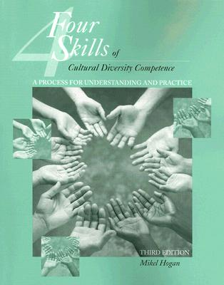 The Four Skills of Cultural Diversity Competence: A Process for Understanding and Practice - Hogan, Mikel