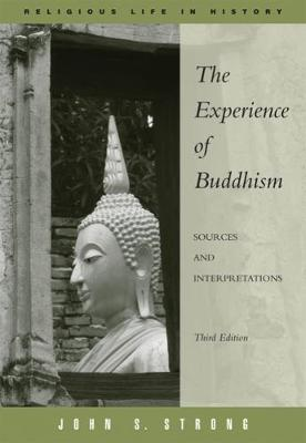 The Experience of Buddhism: Sources and Interpretations - Strong, John S