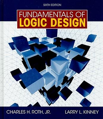 Fundamentals of Logic Design - Roth, Charles H, Jr., and Kinney, Larry L