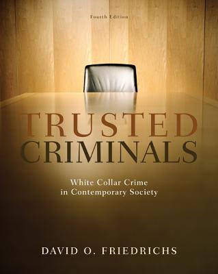 Trusted Criminals: White Collar Crime in Contemporary Society - Friedrichs, David O