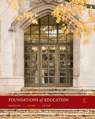 Foundations of Education - Ornstein, Allan C, Professor, and Levine, Daniel U, and Gutek, Gerald L