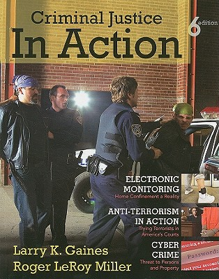 Criminal Justice in Action - Gaines, Larry K, and Miller, Roger LeRoy