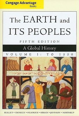 Cengage Advantage Books: The Earth and Its Peoples: Volume 1 - Crossley, Pamela Kyle, and Bulliet, Richard W., and Headrick, Daniel R.