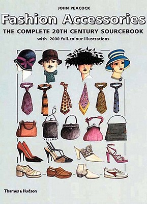 Fashion Accessories: The Complete 20th Century Sourcebook - Peacock, John