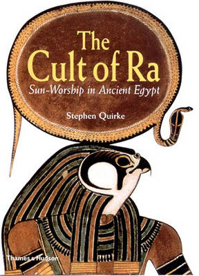 The Cult of Ra: Sun-Worship in Ancient Egypt - Quirke, Stephen