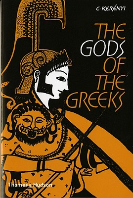 Gods of the Greeks - Kerenyi, Carl, and Kerrenyi, Karl
