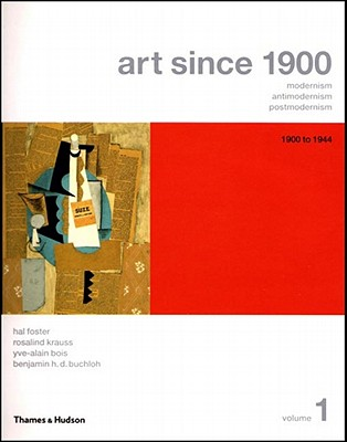 Art Since 1900: Modernism, Antimodernism, Postmodernism, Volume 1: 1900 to 1944 (College Text Edition with Art 20 CD-ROM) - Foster, Hal, and Krauss, Rosalind, and Bois, Yve-Alain