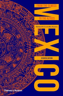 Mexico: From the Olmecs to the Aztecs - Coe, Michael D., and Koontz, Rex