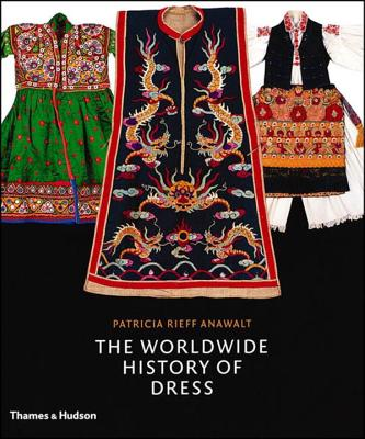 The Worldwide History of Dress - Anawalt, Patricia Rieff