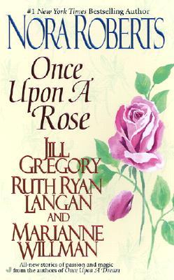 Once Upon a Rose - Roberts, Nora, and Gregory, Jill, and Langan, Ruth Ryan