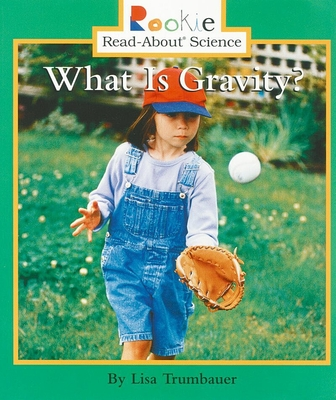 What Is Gravity? - Trumbauer, Lisa, and Larwa, David (Consultant editor), and Vargus, Nanci R, Ed.D. (Consultant editor)