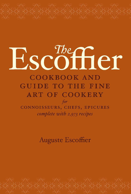 The Escoffier Cookbook: And Guide to the Fine Art of Cookery for Connoisseurs, Chefs, Epicures - Escoffier, A, and Escoffier, Auguste