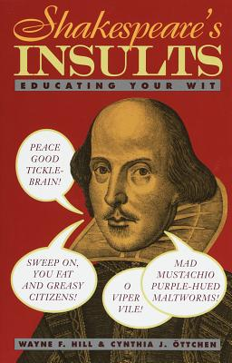 Shakespeare's Insults: Educating Your Wit - Hill, Wayne, and Ottchen, Cynthia J, and Shakespeare, William