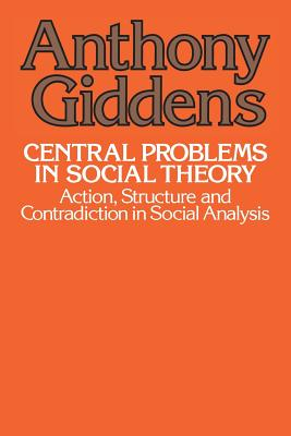 Central Problems in Social Theory: Action, Sturcture, Cont - Giddens, Anthony