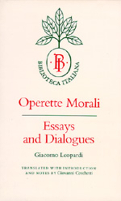 Operette Morali: Essays and Dialogues - Leopardi, Giacomo