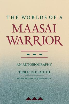 Worlds of a Maasai Warrior: An Autobiography - Saitoti, Tepilit Ole, and Galaty, John