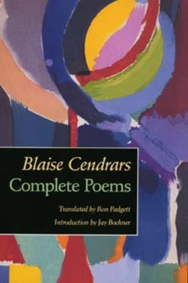 Complete Poems - Cendrars, Blaise, and Bochner, Jay (Introduction by), and Padgett, Ron (Translated by)