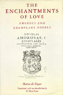 The Enchantments of Love: Amorous and Exemplary Novels - De Zayas, Maria, and Zayas Y Sotomayor, Maria De, and De, Zayas Maria
