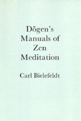 Dogen's Manuals of Zen Meditation - Bielefeldt, Carl