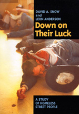Down on Their Luck: A Study of Homeless Street People - Snow, David, and Anderson, Leon, Jr., D.M.D.