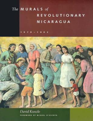 The Murals of Revolutionary Nicaragua, 1979-1992 - Kunzle, David