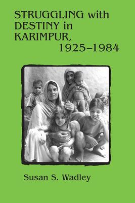 Struggling with Destiny in Karimpur, 1925-1984 - Wadley, Susan S
