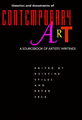 Theories and Documents of Contemporary Art: A Sourcebook of Artists' Writings - Stiles, Kristine (Editor), and Selz, Peter H