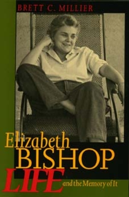 Elizabeth Bishop: Life and the Memory of It - Millier, Brett C