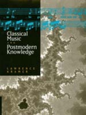 Classical Music and Postmodern Knowledge - Kramer, Lawrence
