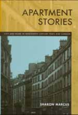 Apartment Stories: City and Home in 19th Century Paris and London - Marcus, Sharon, Professor
