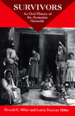 Survivors: An Oral History of the Armenian Genocide - Miller, Donald Eugene, and Miller, Lorna Touryan