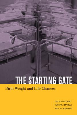 The Starting Gate: Birth Weight and Life Chances - Conley, Dalton, and Strully, Kate W, and Bennett, Neil G
