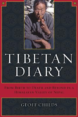 Tibetan Diary: From Birth to Death and Beyond in a Himalayan Valley of Nepal - Childs, Geoff H