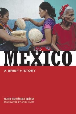 Mexico: A Brief History - Chavez, Alicia Hernandez, and Klatt, Andy (Translated by)