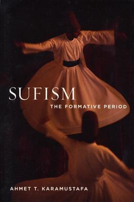 Sufism: The Formative Period - Karamustafa, Ahmet T
