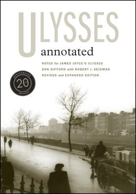 Ulysses Annotated: Notes for James Joyce's Ulysses - Seidman, Robert J, and Gifford, Don (Revised by)