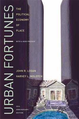 Urban Fortunes: The Political Economy of Place - Logan, John R, and Molotch, Harvey L