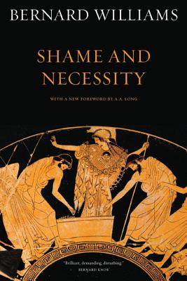 Shame and Necessity - Williams, Bernard, and Long, A A (Foreword by)