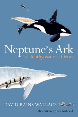 Neptune's Ark: From Ichthyosaurs to Orcas - Wallace, David Rains