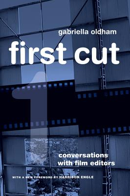 First Cut: Conversations with Film Editors - Oldham, Gabriella, and Engle, Harrison (Foreword by)