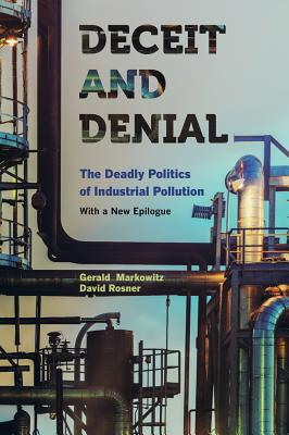 Deceit and Denial: The Deadly Politics of Industrial Pollution - Markowitz, Gerald, and Rosner, David
