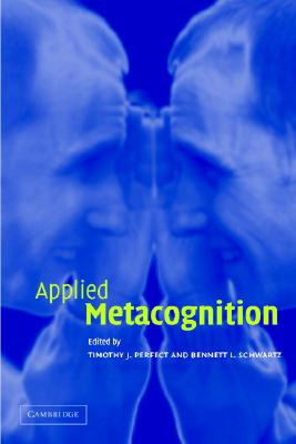 Applied Metacognition - Perfect, Timothy J (Editor), and Schwartz, Bennett L, Dr. (Editor)