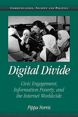 Digital Divide: Civic Engagement, Information Poverty, and the Internet Worldwide - Norris, Pippa, Dr., and Bennett, W Lance, Professor (Editor), and Entman, Robert M (Editor)